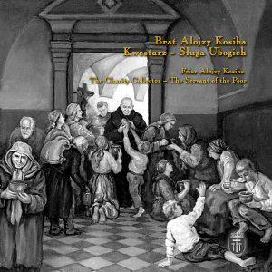 Brat Alojzy Kosiba – święty jałmużnik, apostoł dobroci i ubogich Wieliczka